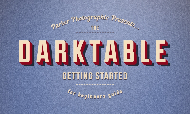 Getting Started With Darktable Part 1 {Quick Start Guide}